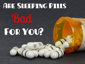 Are Sleeping Pills Bad for You