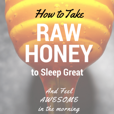 How to Take Raw Honey to Sleep Great and Feel Awesome in the Morning
