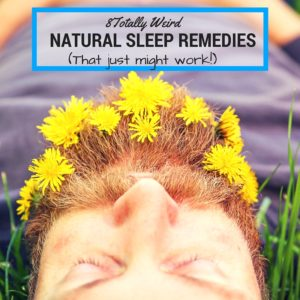 8 Totally Weird All Natural Sleep Remedies (that just might work!)