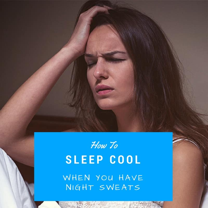 How to Sleep Cool when you Suffer from Night Sweats