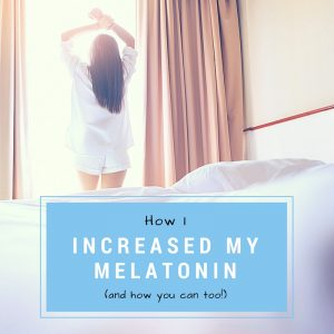 How I Managed to Increase Melatonin Production Naturally (and how you can too!)