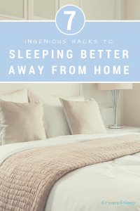 7 Ingenious Hacks to Sleeping Better Away from Home. Don't suffer from hotel room insomnia when you're on a trip. Use these easy hacks on your next vacation. They will unlock the secrets to sleeping better away from home, naturally and easily.