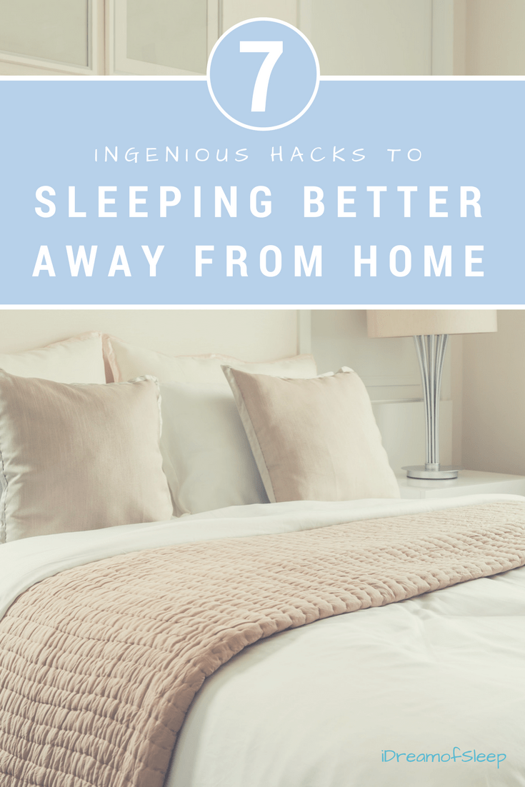 7 Ingenious Hacks to Sleeping Better Away from Home
