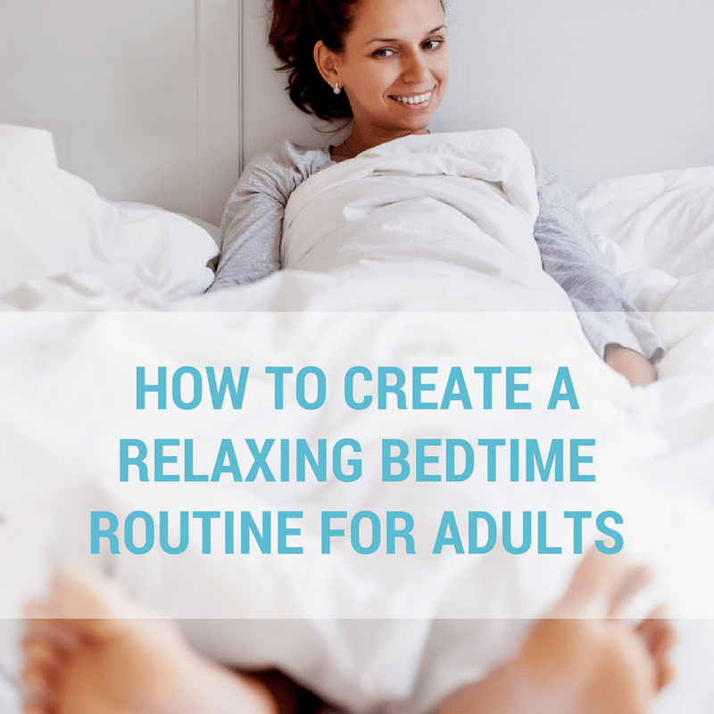 How to Create a Relaxing Bedtime Routine for Adults