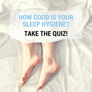 Do you Have Healthy Sleep Hygiene?