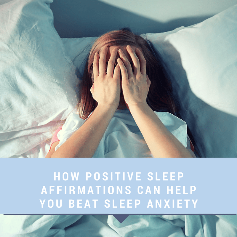 How Positive Sleep Affirmations can Help you Beat Sleep Anxiety
