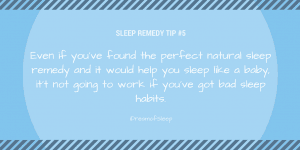 Clean up your sleep life to give your natural insomnia remedies the best chance to help you sleep