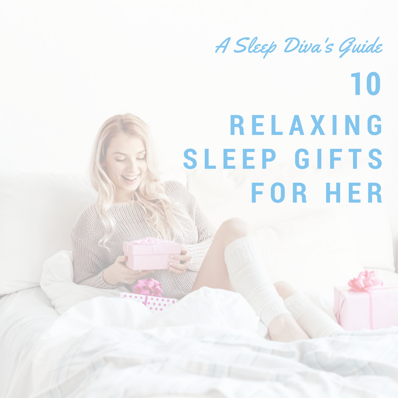 10 Relaxing Sleep Gifts for Her: A Sleep Diva's Gift Guide