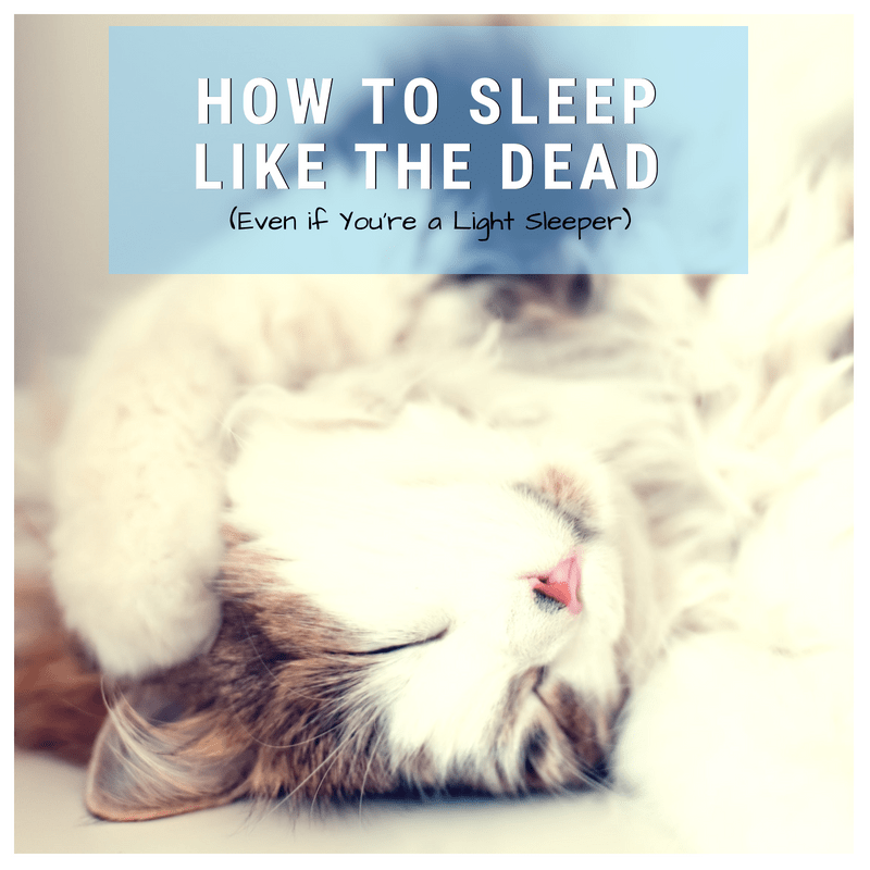 How to Sleep Like the Dead (Even if You're a Light Sleeper!)