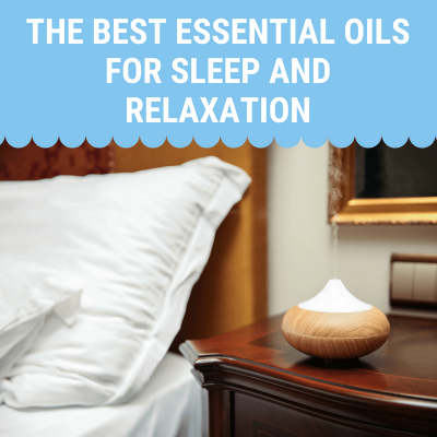Get Better Sleep! 5 Essential Oils for Sleep and Relaxation
